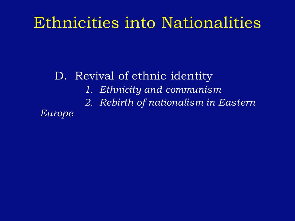 Ethnicities into Nationalities D. Revival of ethnic identity 1.