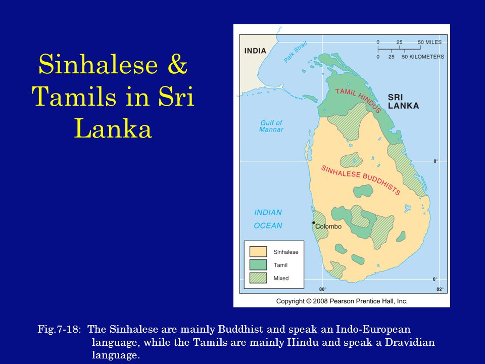 Sinhalese & Tamils in Sri Lanka Fig.7-18: The Sinhalese are mainly Buddhist and speak an Indo-European language, while the Tamils are mainly Hindu and speak a Dravidian language.