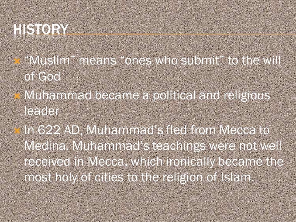  Muslim means ones who submit to the will of God  Muhammad became a political and religious leader  In 622 AD, Muhammad's fled from Mecca to Medina.