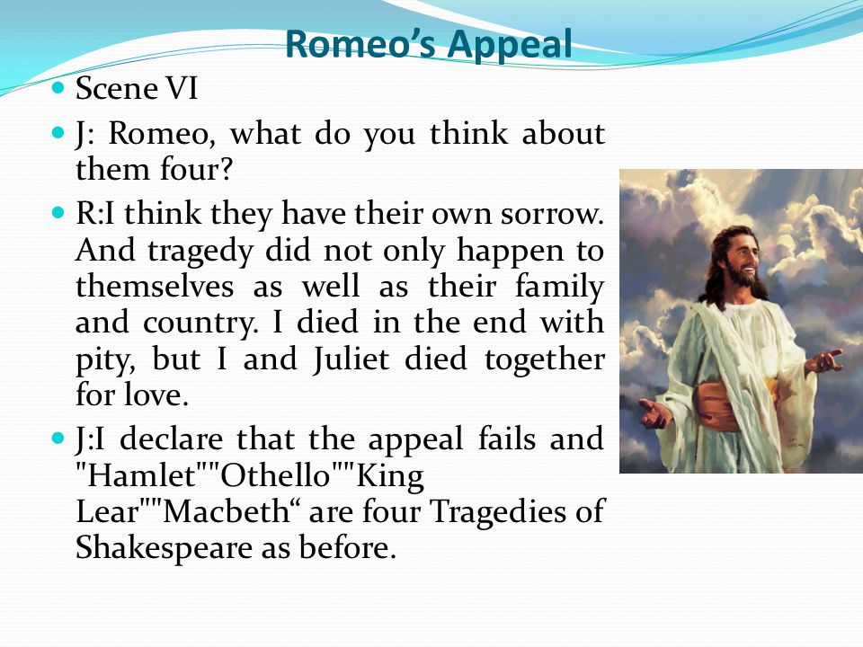 Romeo's Appeal Scene VI J: Romeo, what do you think about them four.