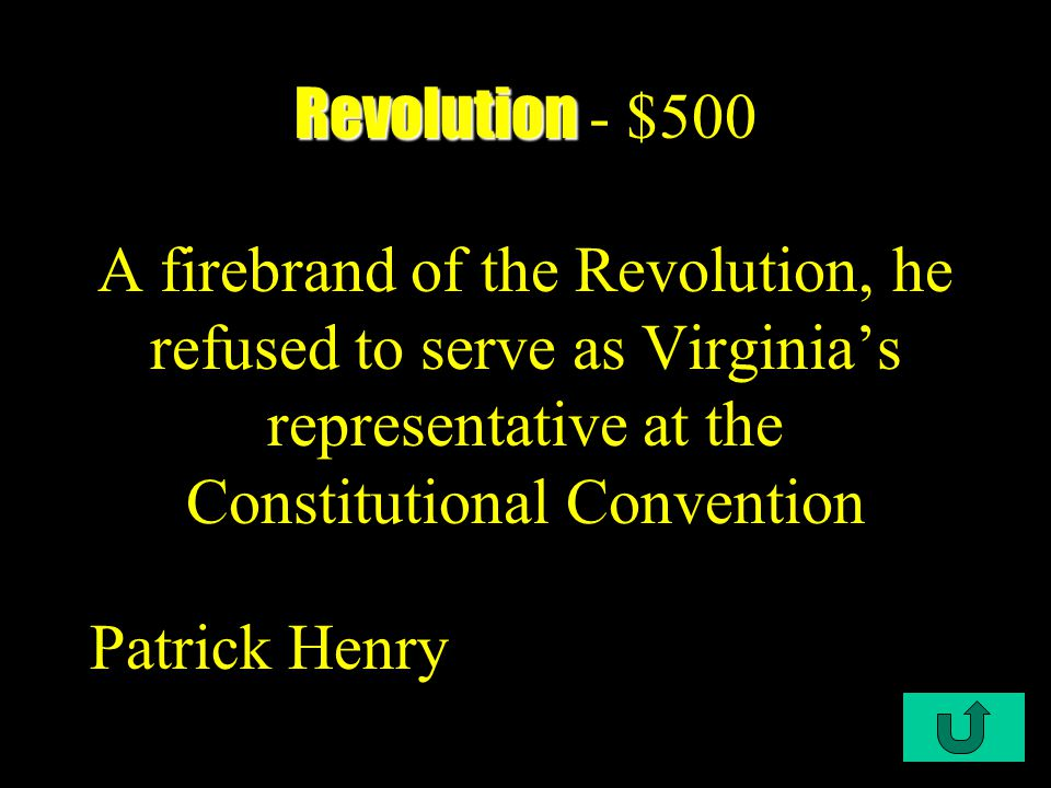 C1-$500 Revolution Revolution - $500 A firebrand of the Revolution, he refused to serve as Virginia's representative at the Constitutional Convention Patrick Henry