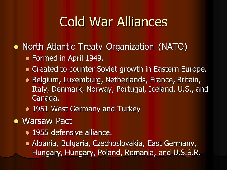 Cold War Alliances North Atlantic Treaty Organization (NATO) North Atlantic Treaty Organization (NATO) Formed in April 1949.