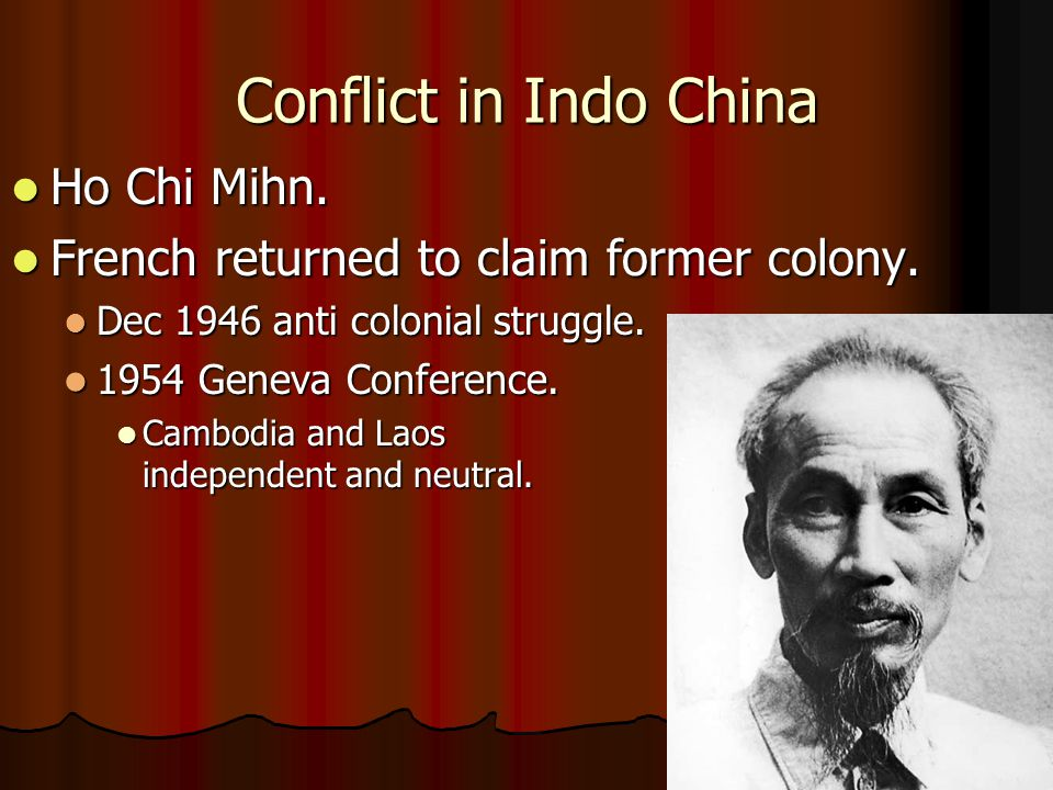 Conflict in Indo China Ho Chi Mihn. Ho Chi Mihn. French returned to claim former colony.