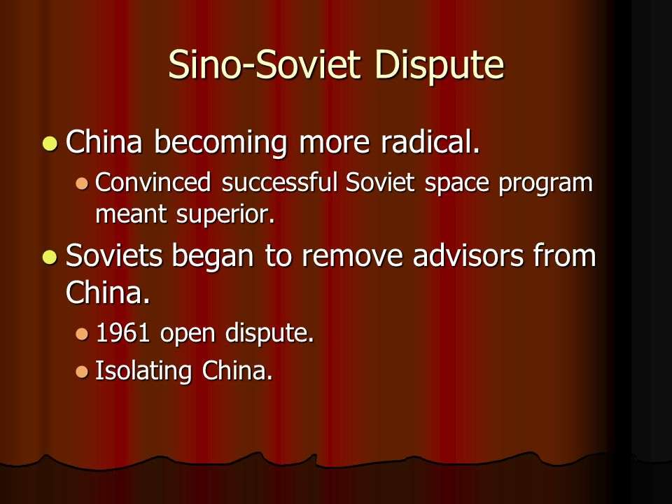 Sino-Soviet Dispute China becoming more radical. China becoming more radical.