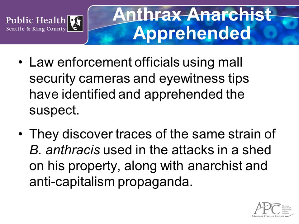 Anthrax Anarchist Apprehended Law enforcement officials using mall security cameras and eyewitness tips have identified and apprehended the suspect.