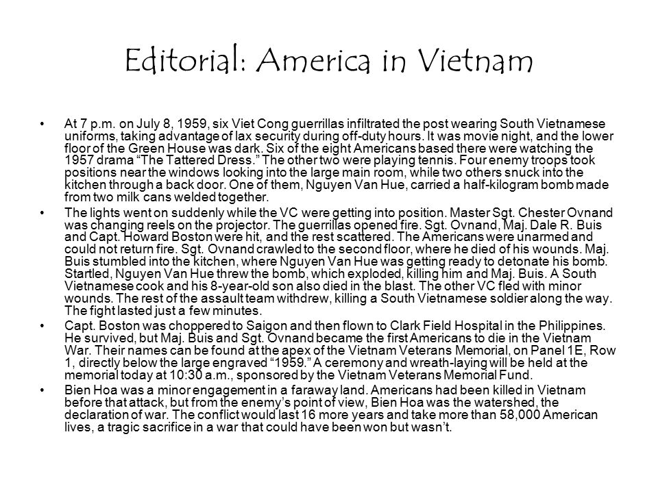 Editorial: America in Vietnam At 7 p.m. on July 8, 1959, six Viet Cong guerrillas infiltrated the post wearing South Vietnamese uniforms, taking advan