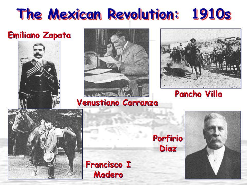 The Mexican Revolution: 1910s Emiliano Zapata Francisco I Madero Venustiano Carranza Porfirio Diaz Pancho Villa