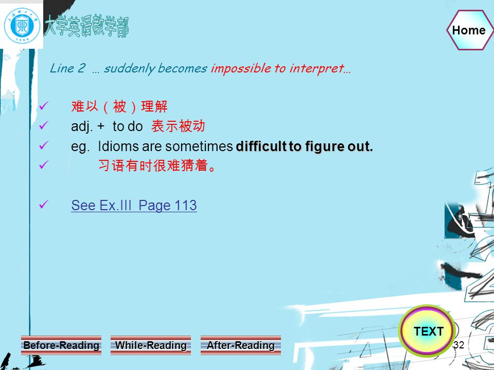 Home Before-Reading While-Reading After-Reading 32 Line 2 … suddenly becomes impossible to interpret… 难以(被)理解 adj.