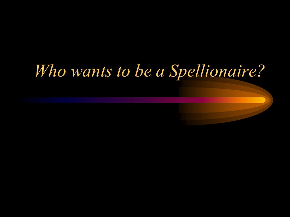 Who wants to be a Spellionaire?
