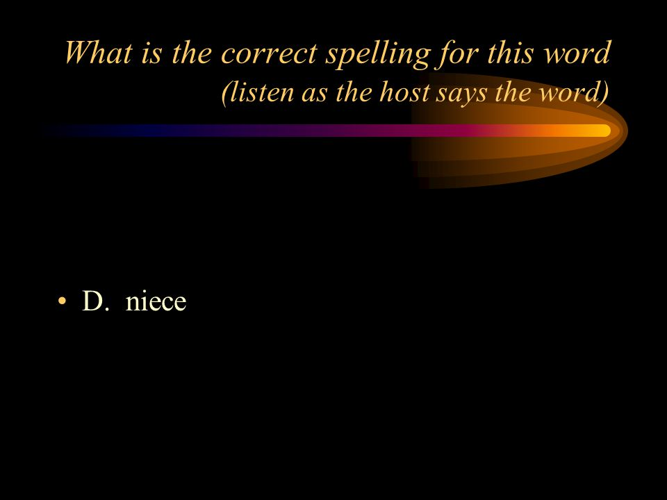 What is the correct spelling for this word (listen as the host says the word) A.