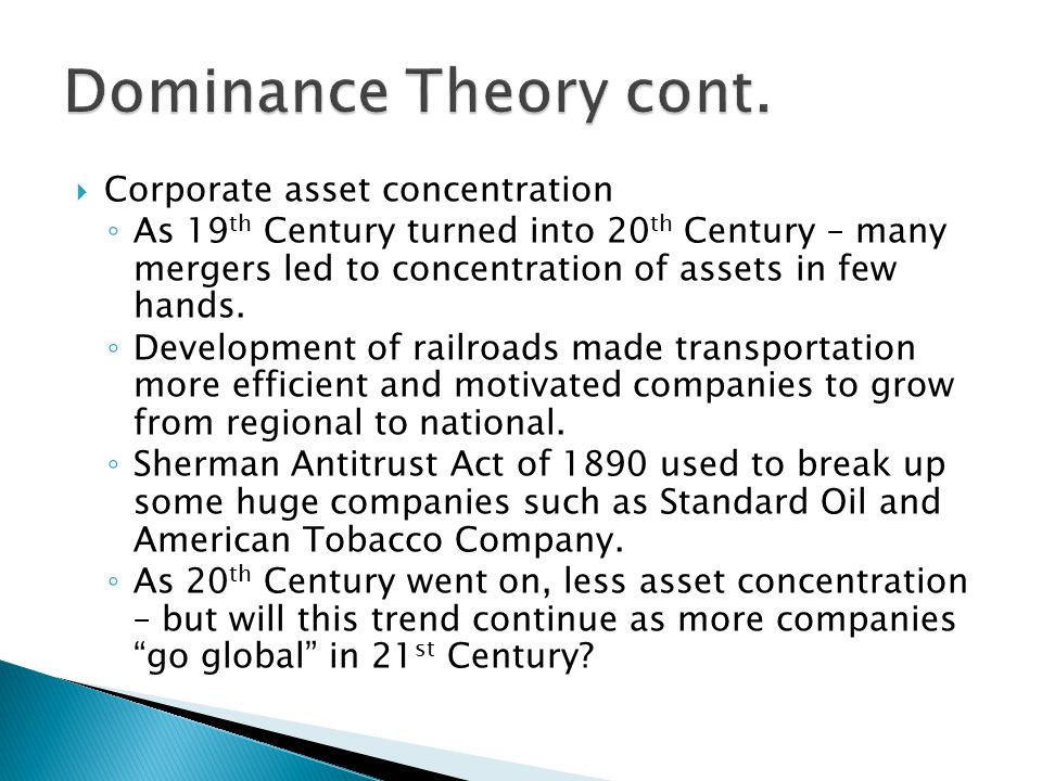  Corporate asset concentration ◦ As 19 th Century turned into 20 th Century – many mergers led to concentration of assets in few hands.