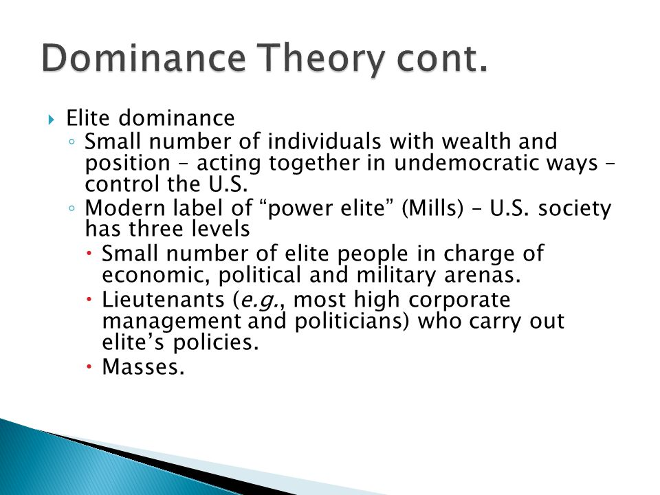  Elite dominance ◦ Small number of individuals with wealth and position – acting together in undemocratic ways – control the U.S.