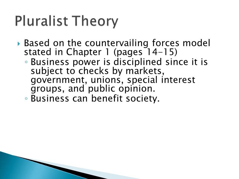  Based on the countervailing forces model stated in Chapter 1 (pages 14-15) ◦ Business power is disciplined since it is subject to checks by markets, government, unions, special interest groups, and public opinion.