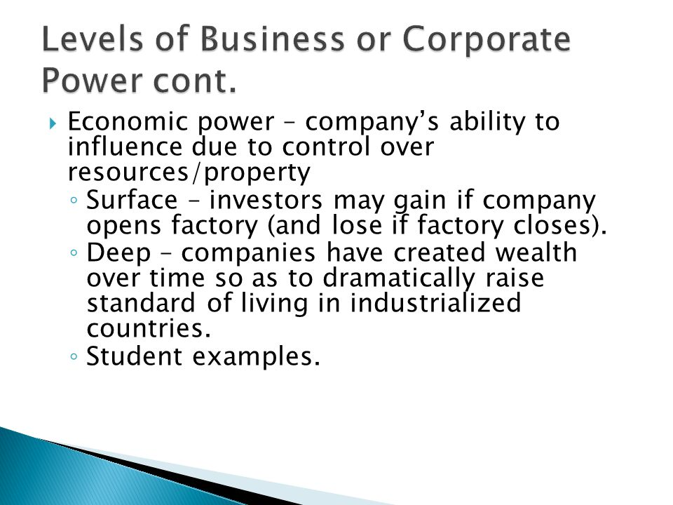  Economic power – company's ability to influence due to control over resources/property ◦ Surface – investors may gain if company opens factory (and lose if factory closes).