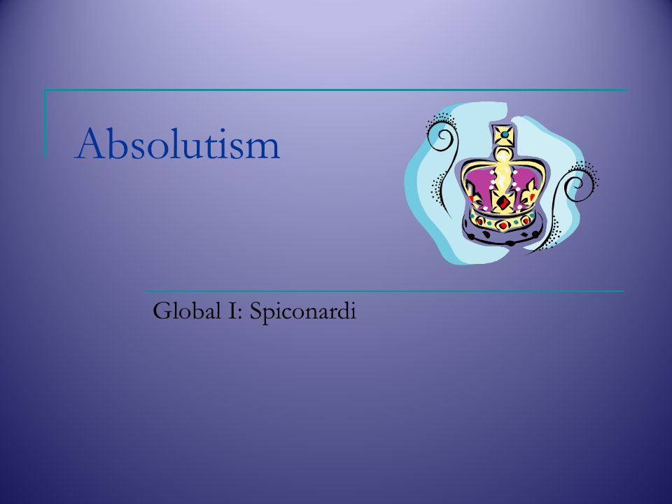Absolutism Global I: Spiconardi