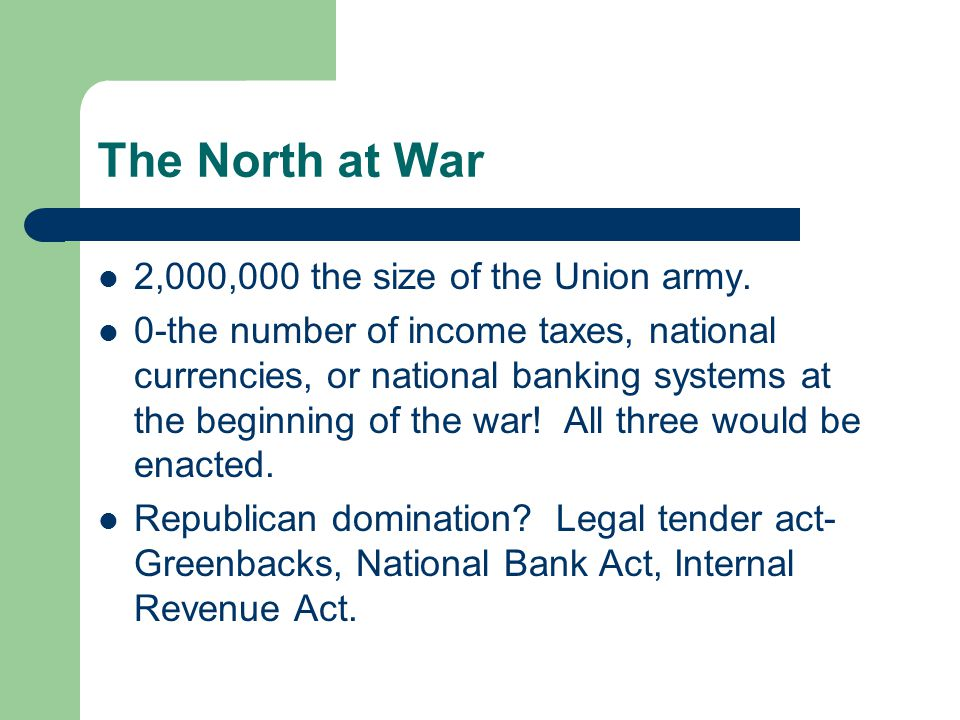 The North at War 2,000,000 the size of the Union army. 0-the number of income taxes, national currencies, or national banking systems at the beginning
