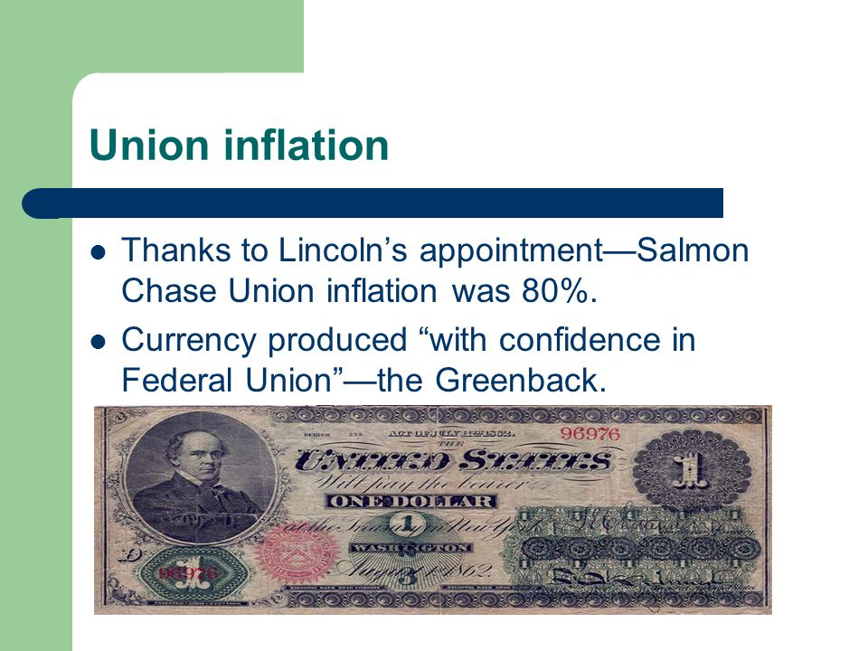 "Union inflation Thanks to Lincoln's appointment—Salmon Chase Union inflation was 80%. Currency produced ""with confidence in Federal Union""—the Greenba"