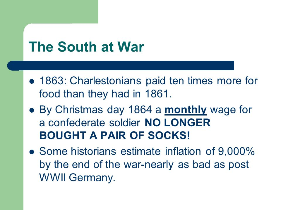The South at War 1863: Charlestonians paid ten times more for food than they had in 1861. By Christmas day 1864 a monthly wage for a confederate soldi