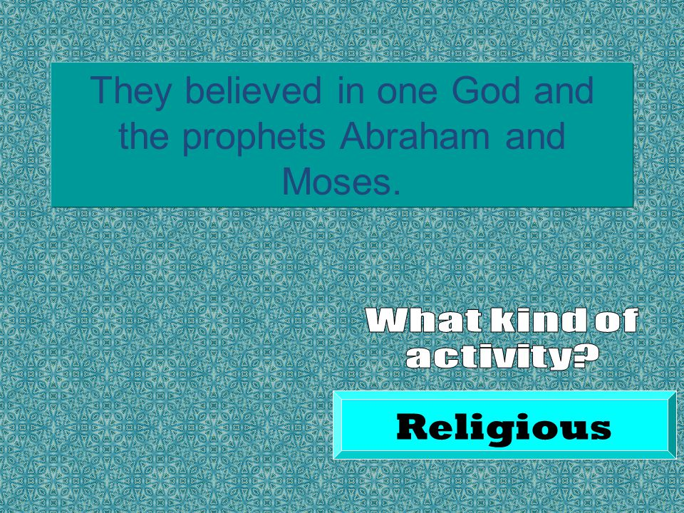They believed in one God and the prophets Abraham and Moses. Religious