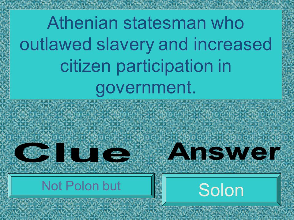Athenian statesman who outlawed slavery and increased citizen participation in government.