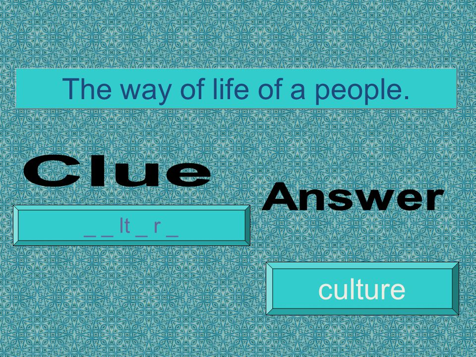 The way of life of a people. _ _ lt _ r _ culture