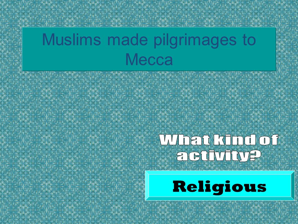 Muslims made pilgrimages to Mecca Religious