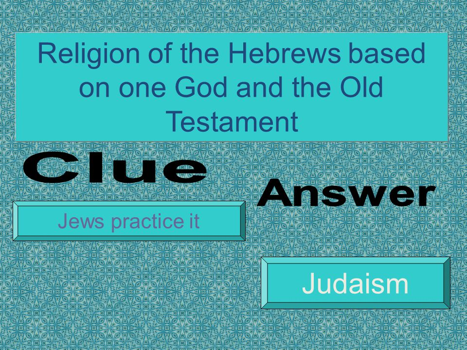 Religion of the Hebrews based on one God and the Old Testament Jews practice it Judaism