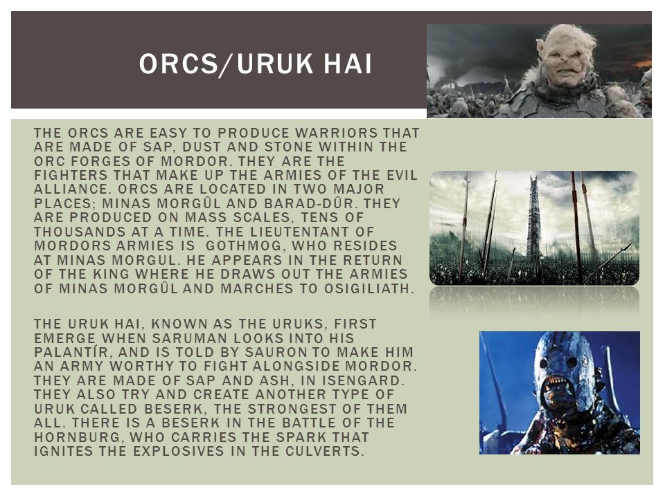 THE ORCS ARE EASY TO PRODUCE WARRIORS THAT ARE MADE OF SAP, DUST AND STONE WITHIN THE ORC FORGES OF MORDOR.