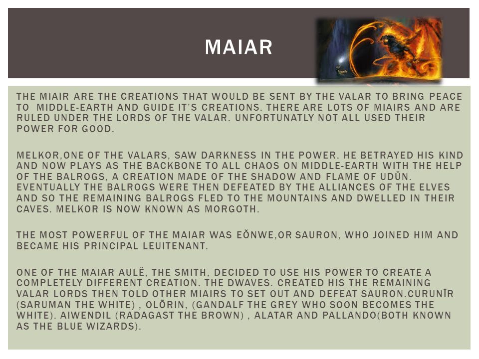 THE MIAIR ARE THE CREATIONS THAT WOULD BE SENT BY THE VALAR TO BRING PEACE TO MIDDLE-EARTH AND GUIDE IT'S CREATIONS.