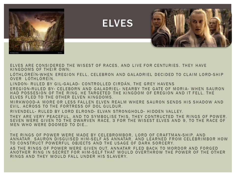 ELVES ARE CONSIDERED THE WISEST OF RACES, AND LIVE FOR CENTURIES.
