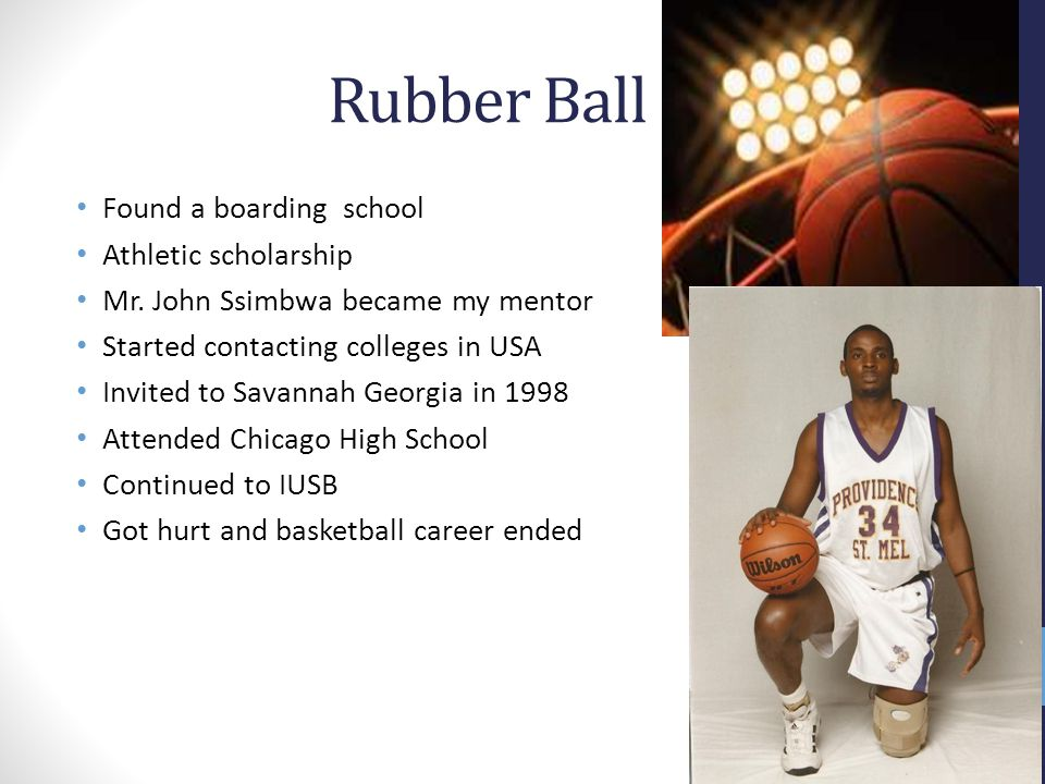 Rubber Ball Found a boarding school Athletic scholarship Mr.
