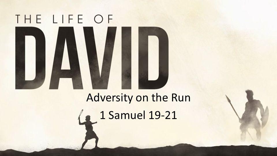 Adversity on the Run 1 Samuel 19-21