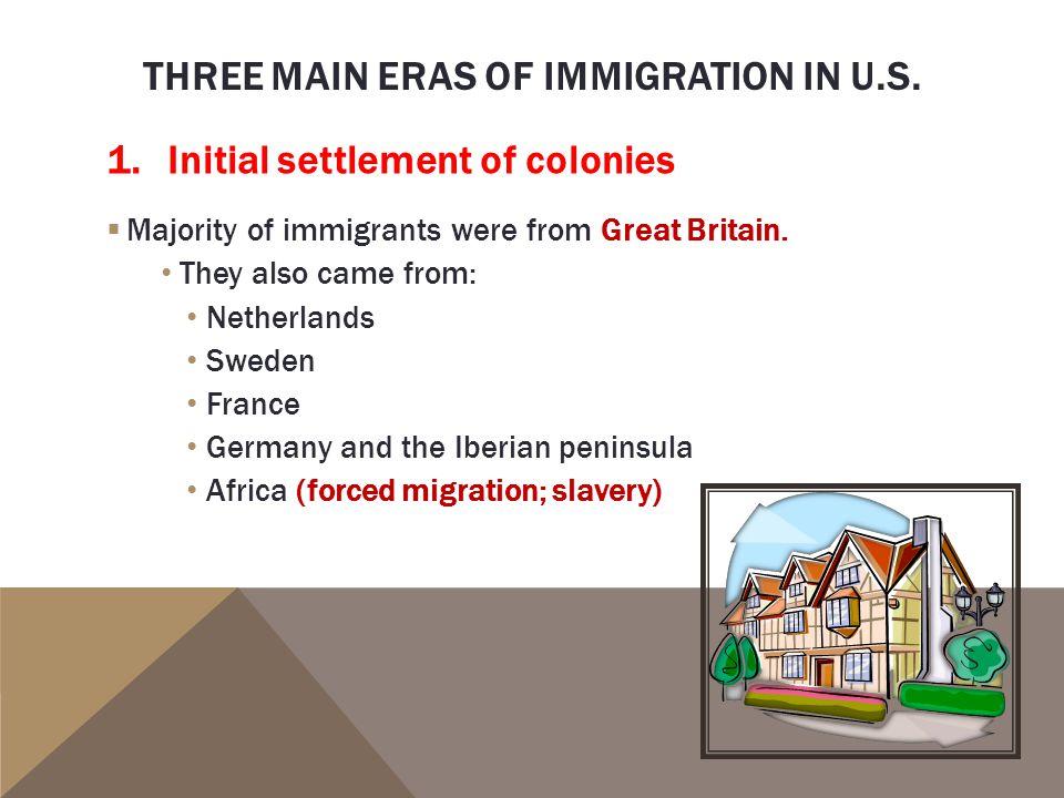 THREE MAIN ERAS OF IMMIGRATION IN U.S.1.