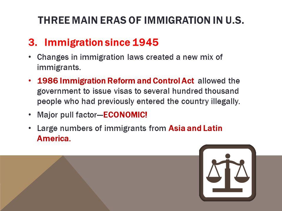 THREE MAIN ERAS OF IMMIGRATION IN U.S.3.