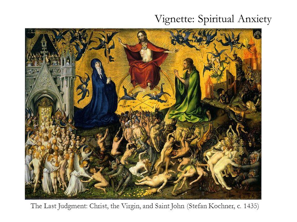 Vignette: Spiritual Anxiety The Last Judgment: Christ, the Virgin, and Saint John (Stefan Kochner, c.