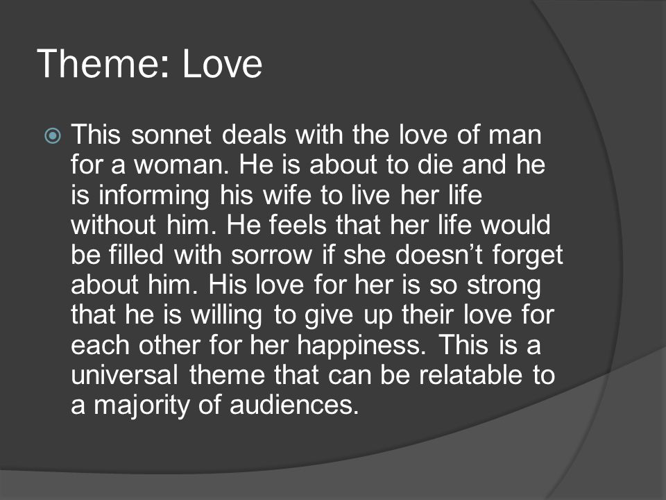 Theme: Love  This sonnet deals with the love of man for a woman.