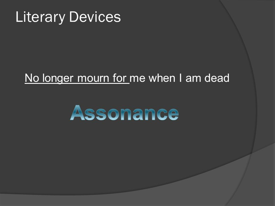 Literary Devices No longer mourn for me when I am dead