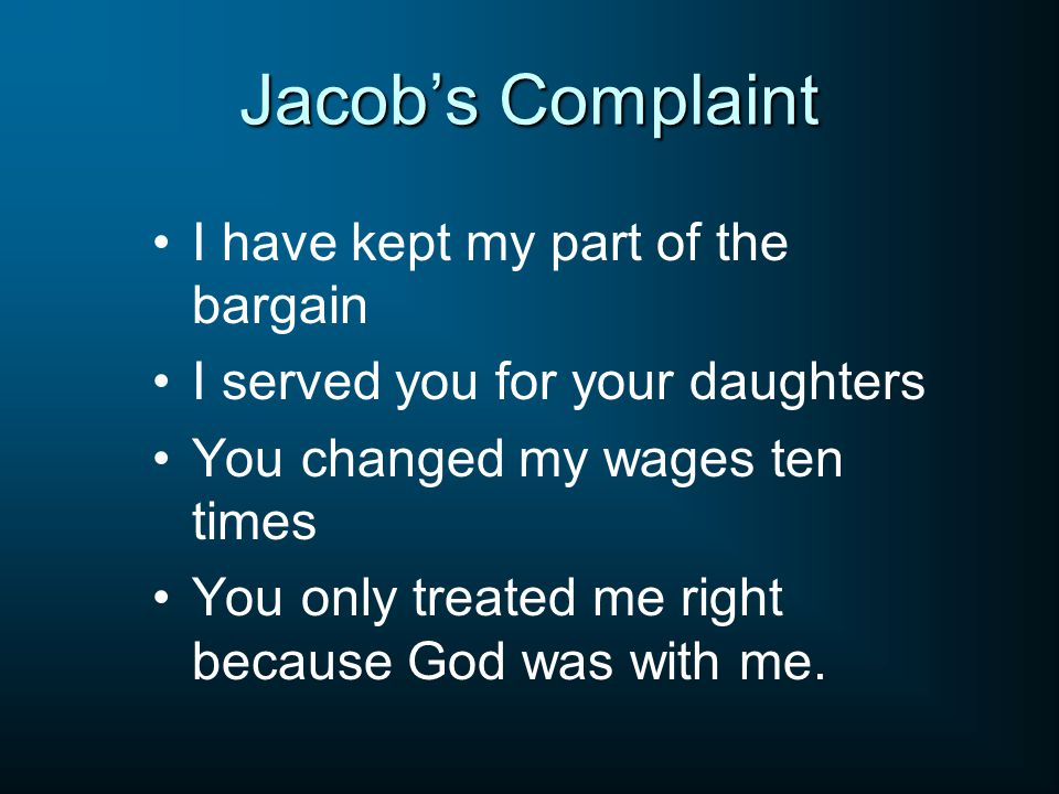 Jacob's Complaint I have kept my part of the bargain I served you for your daughters You changed my wages ten times You only treated me right because