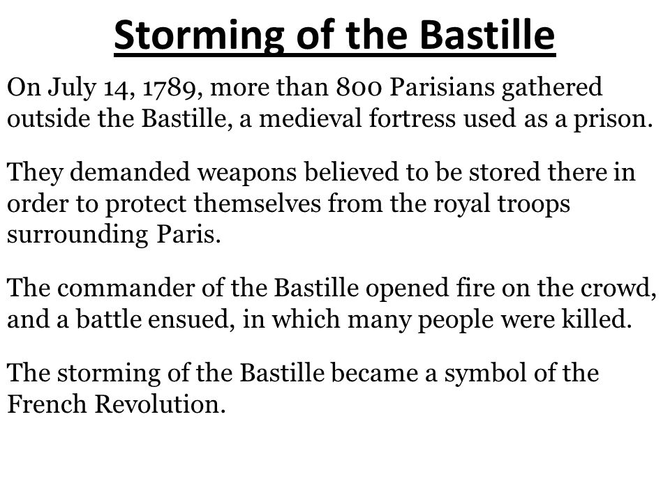 Storming of the Bastille On July 14, 1789, more than 800 Parisians gathered outside the Bastille, a medieval fortress used as a prison.
