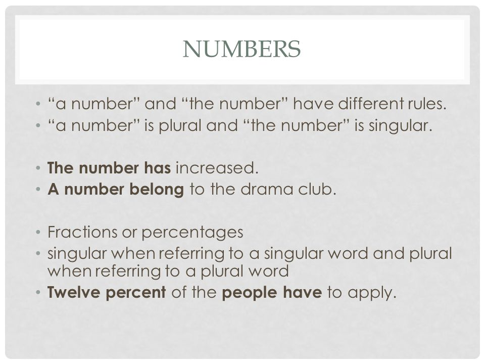 "NUMBERS ""a number"" and ""the number"" have different rules. ""a number"" is plural and ""the number"" is singular. The number has increased. A number belong"