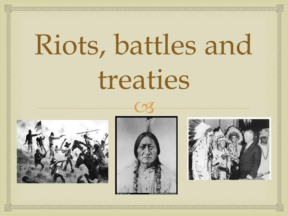  Riots, battles and treaties