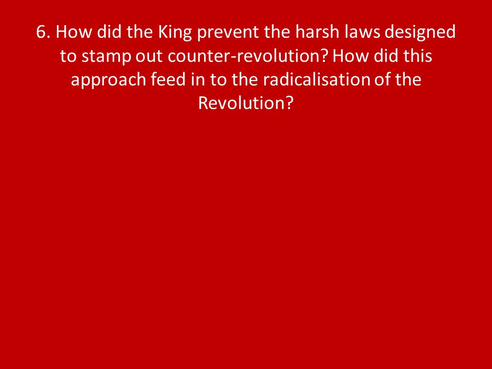 6. How did the King prevent the harsh laws designed to stamp out counter-revolution.