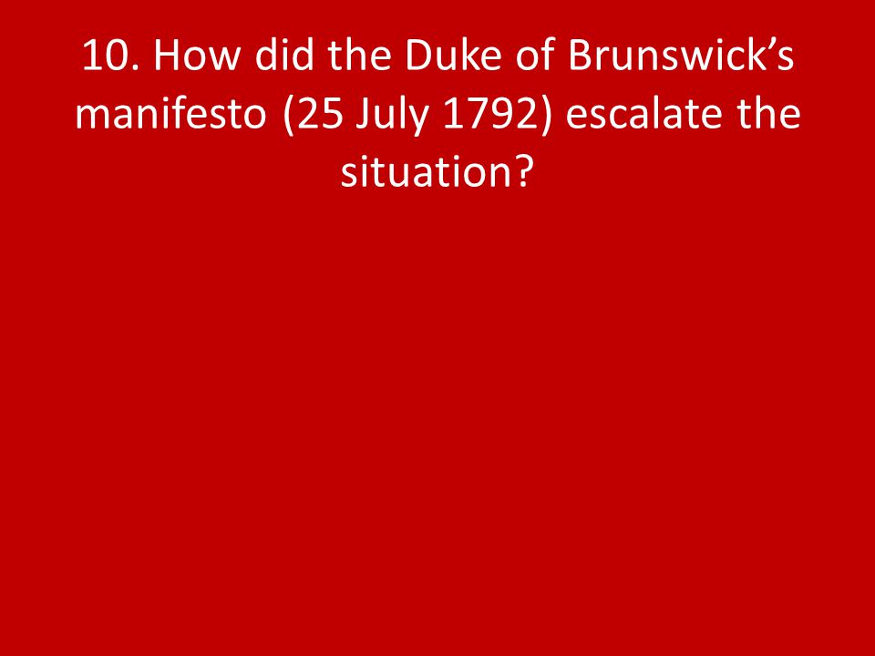 10. How did the Duke of Brunswick's manifesto (25 July 1792) escalate the situation