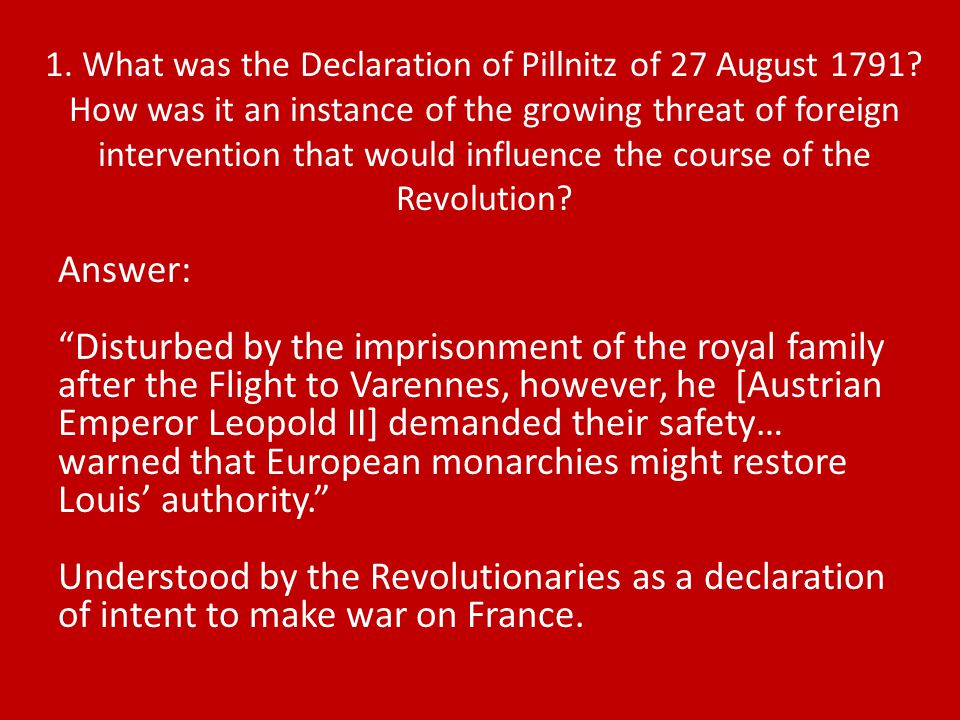"Answer: ""Disturbed by the imprisonment of the royal family after the Flight to Varennes, however, he [Austrian Emperor Leopold II] demanded their safe"