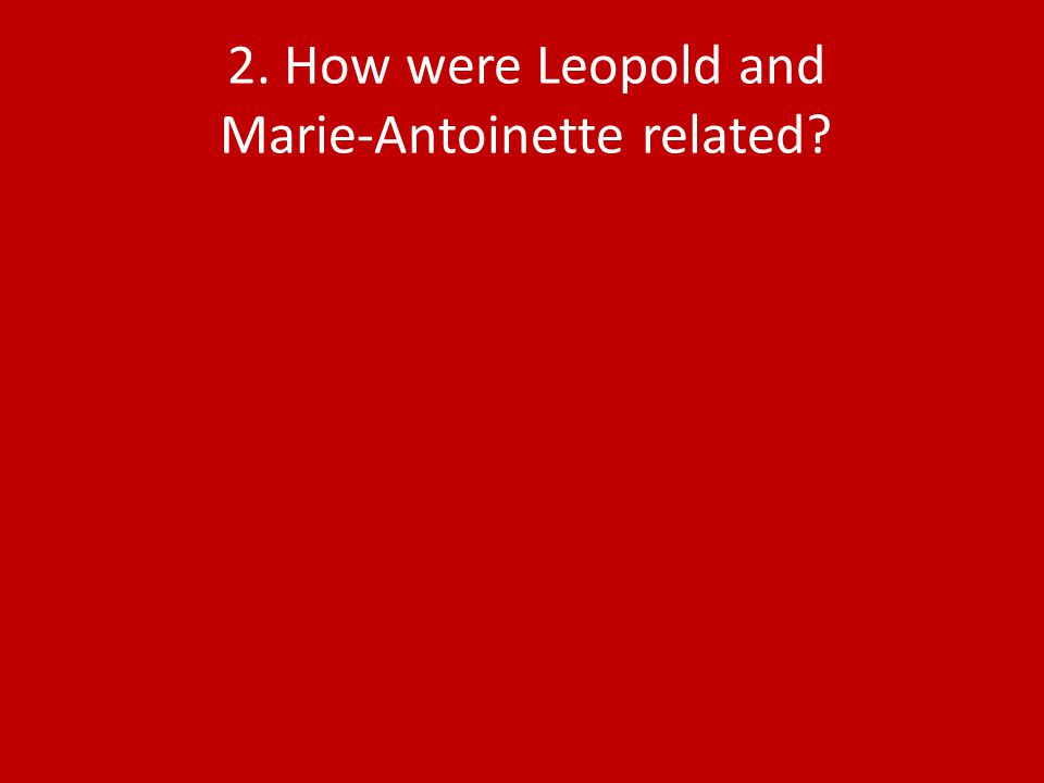 2. How were Leopold and Marie-Antoinette related