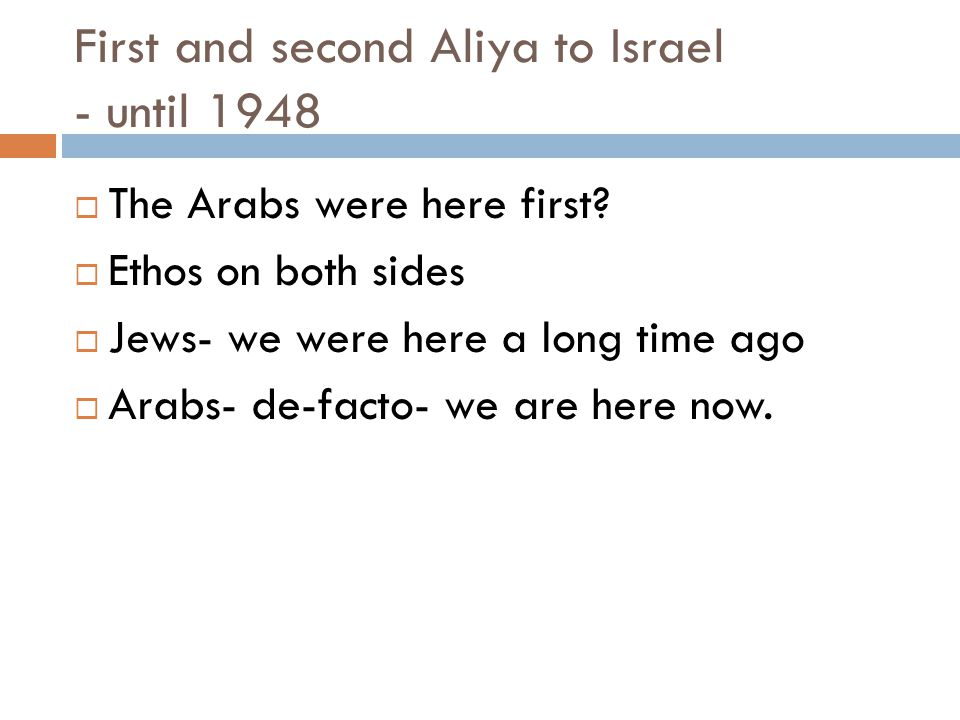 First and second Aliya to Israel - until 1948  The Arabs were here first.