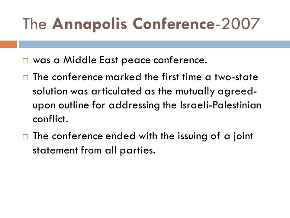 The Annapolis Conference-2007  was a Middle East peace conference.