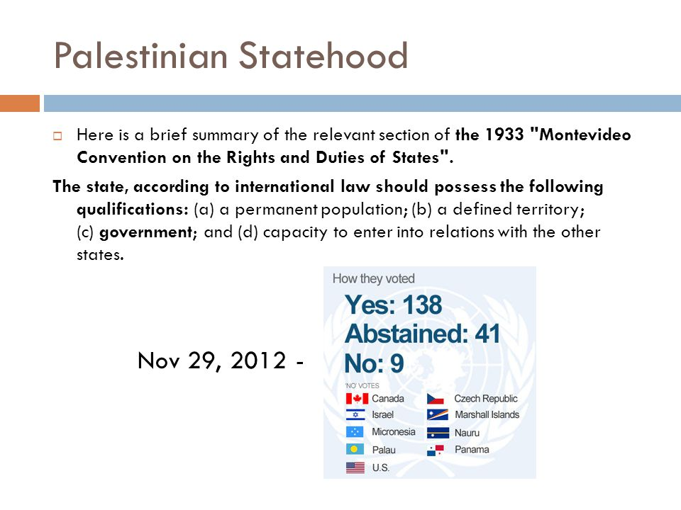 Palestinian Statehood  Here is a brief summary of the relevant section of the 1933 Montevideo Convention on the Rights and Duties of States .