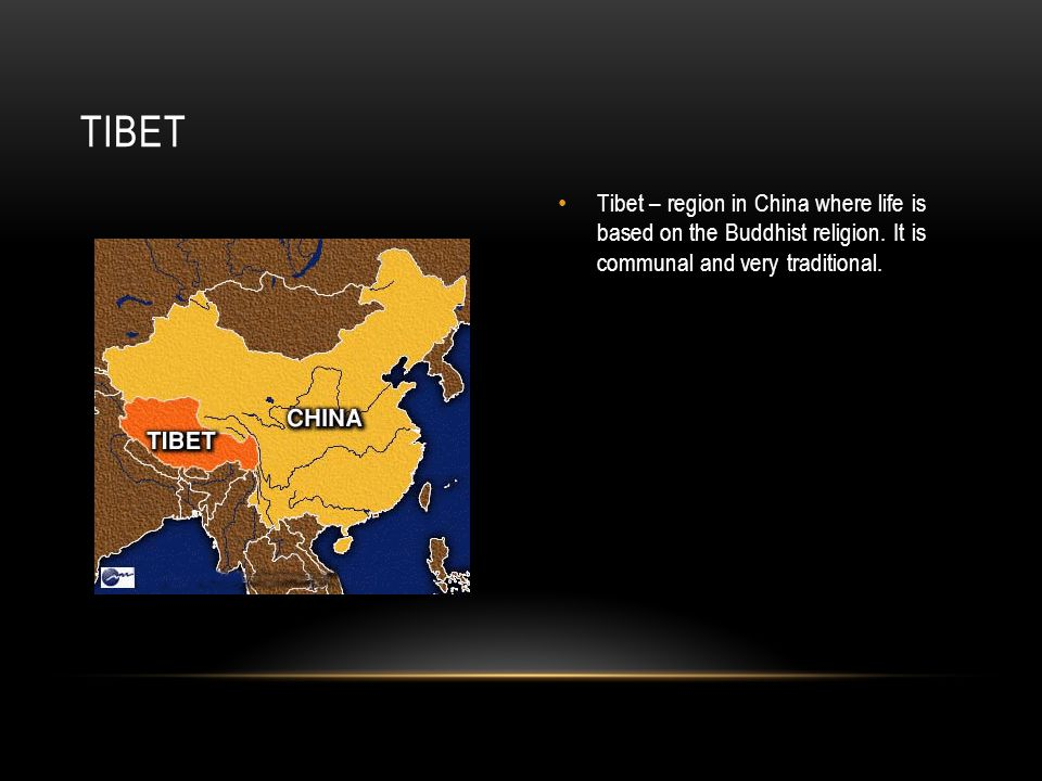 Tibet – region in China where life is based on the Buddhist religion.