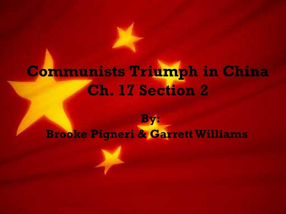 + Communists Triumph in China Ch. 17 Section 2 By: Brooke Pigneri & Garrett Williams